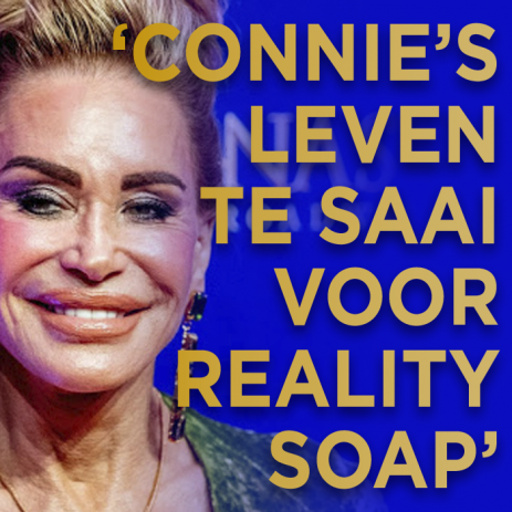 'Connie's leven te saai voor realitysoap'