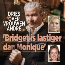 Dries: 'Bridget is moeilijker dan Monique'