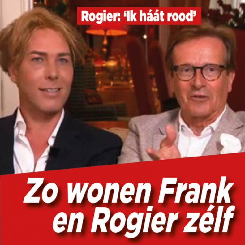 That's how Rogier and Frank live