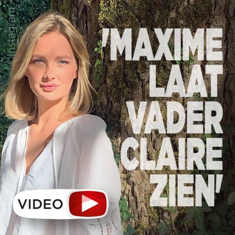 'Maxime maakt vader Claire bekend'