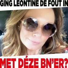 Ging Leontine de fout in met déze BN'er?